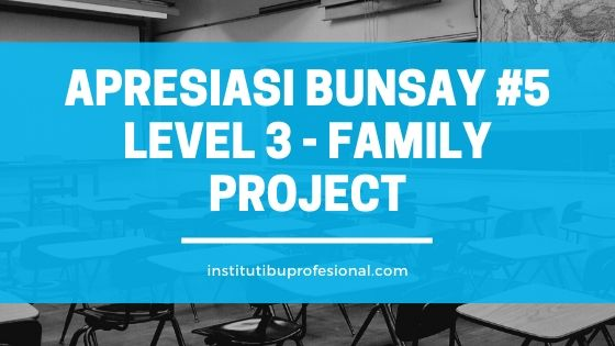 Apresiasi Bunsay #5 Level 3 – Family Project